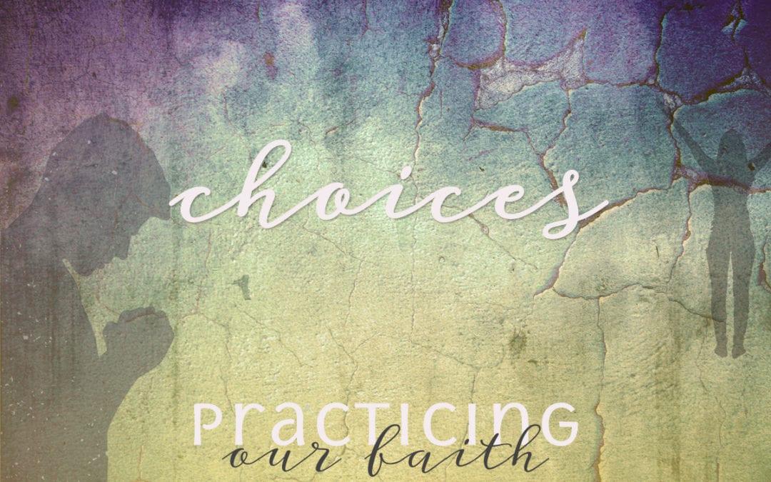 """Practicing Our Faith: Choices"" A Sermon by Alan Sherouse"