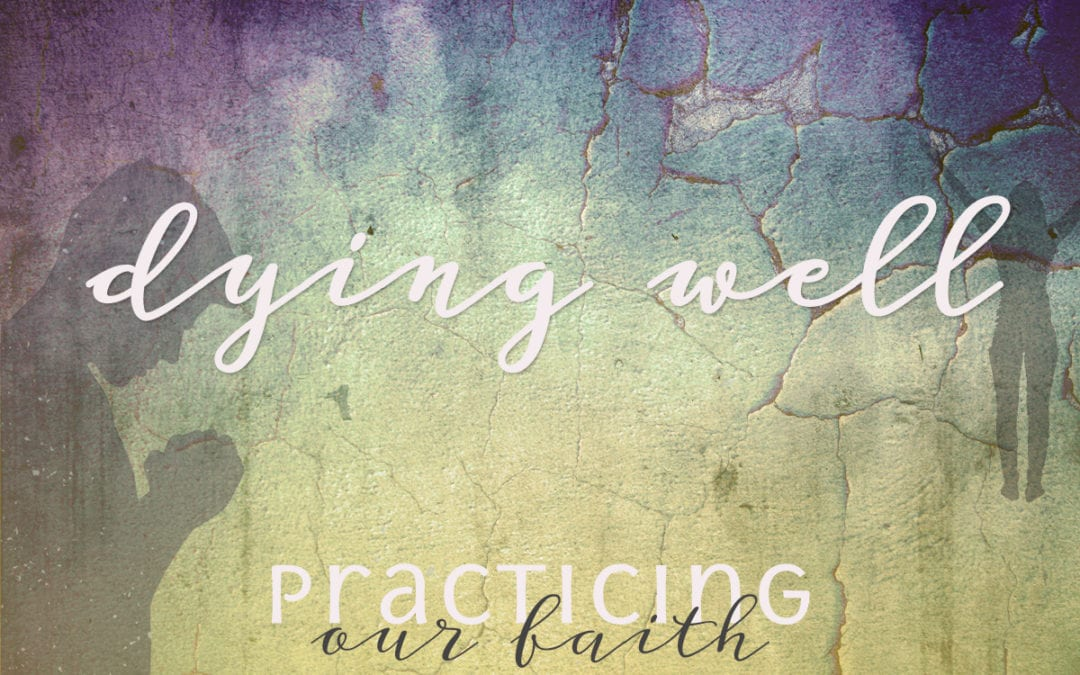 """Practicing Our Faith: Dying Well"" A Sermon by Alan Sherouse"