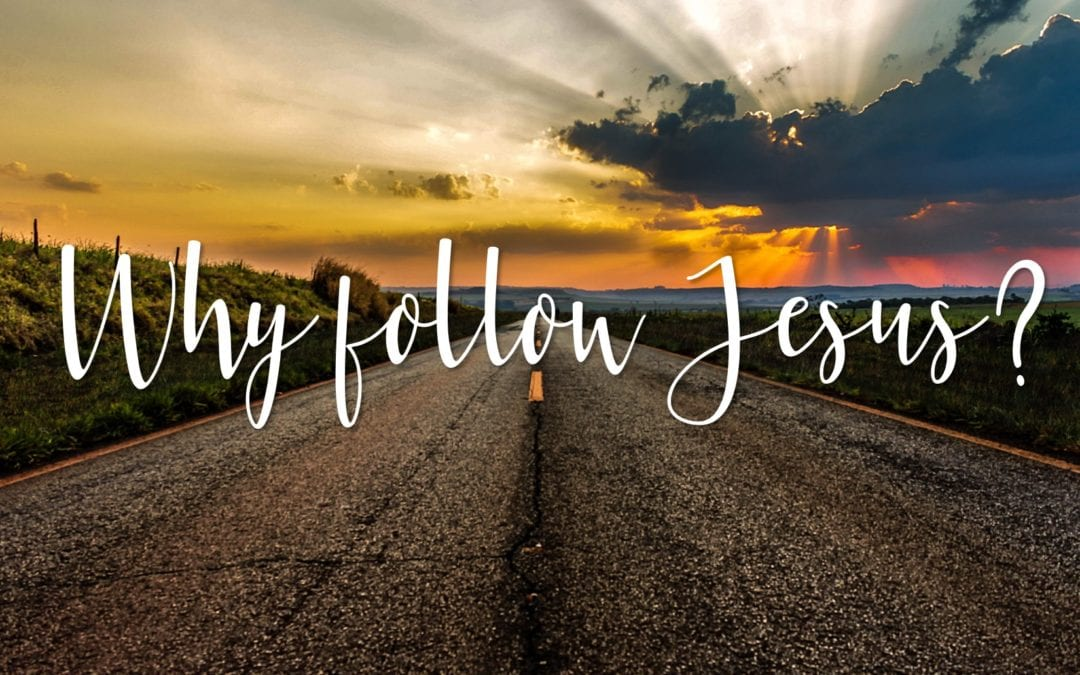 """Why Follow Jesus"" A Sermon by Dr. Craig Sherouse"