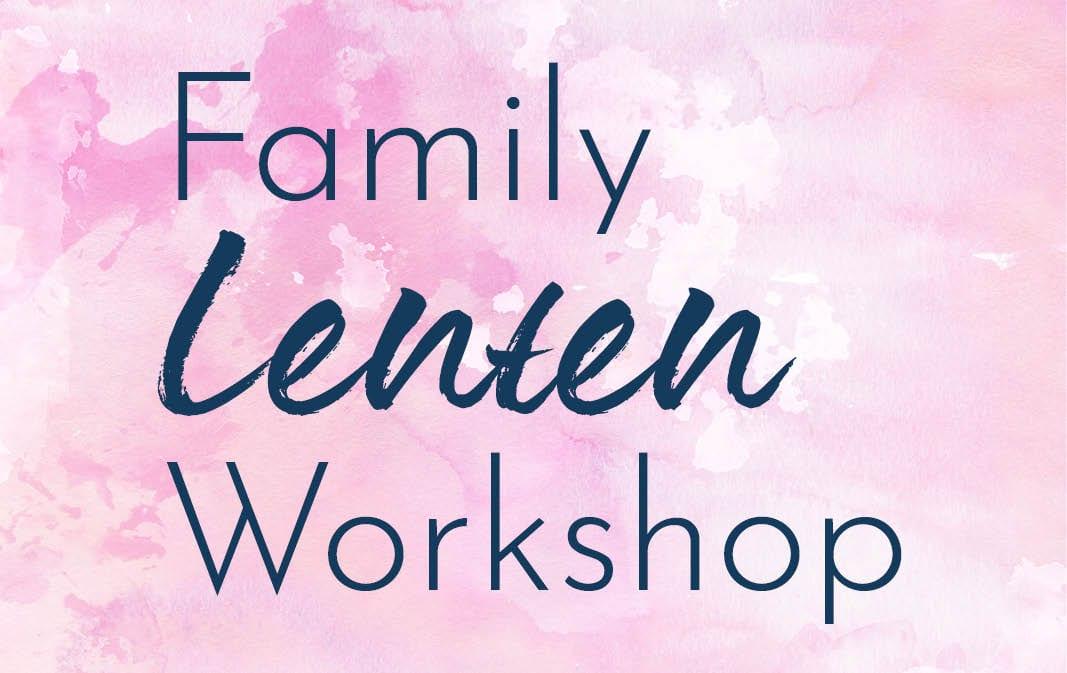 Family Lenten Workshop