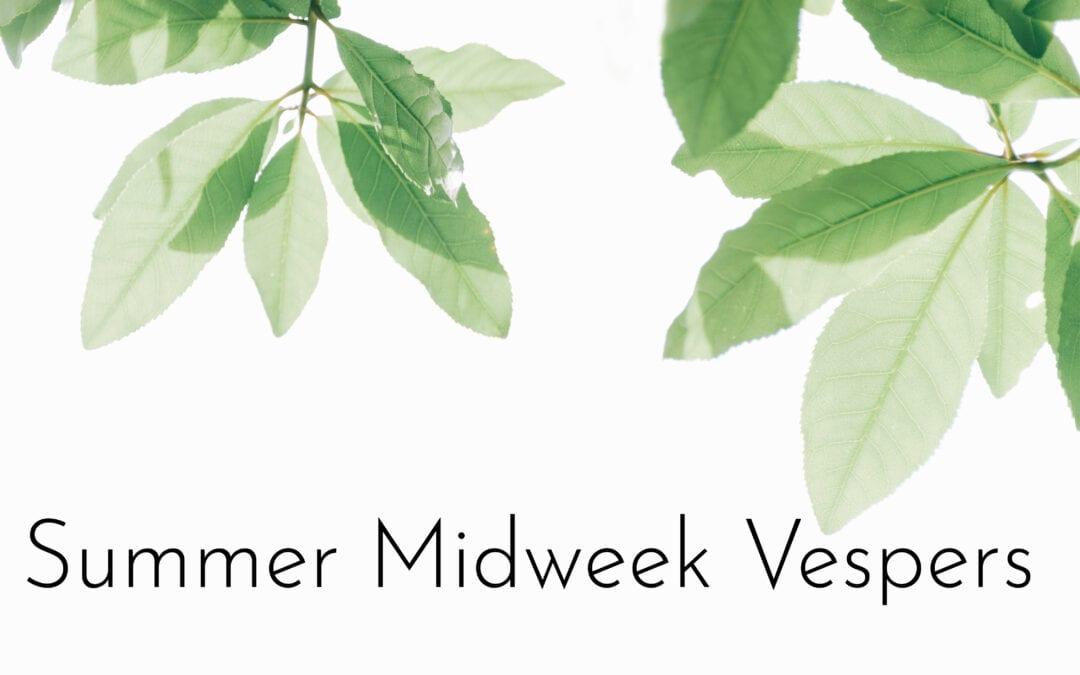 Summer Midweek Vespers