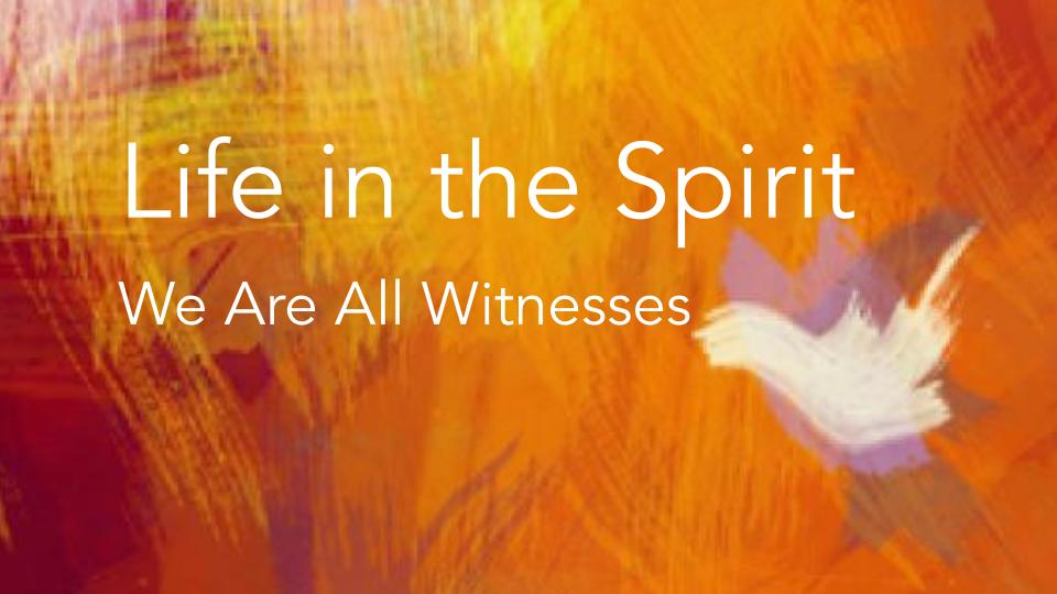 """""""Life in the Spirit   We Are All Witnesses"""" A Sermon by Alan Sherouse"""