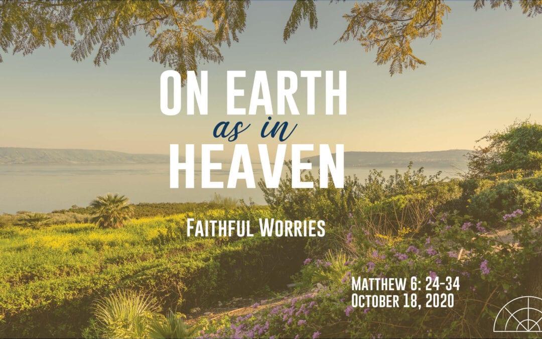 """On Earth as in Heave: Faithful Worries"" A Sermon by Alan Sherouse"