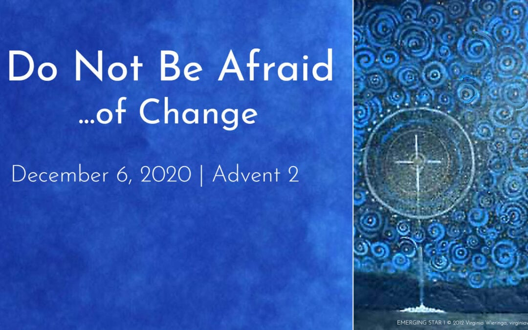 """""""Do Not Be Afraid… of Change"""" A Sermon by Alan Sherouse"""