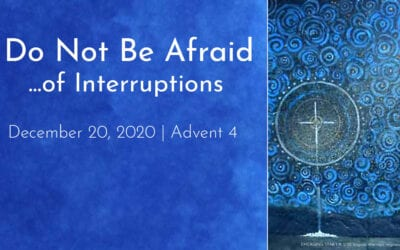 """Do Not Be Afraid…of Interruptions"" A Sermon by Alan Sherouse"