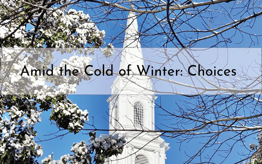 """Amid the Cold of Winter: Choices"" A Sermon by Alan Sherouse"