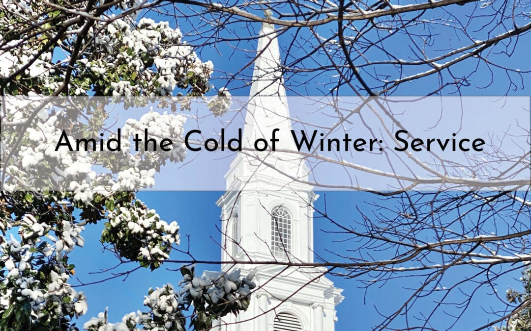 """""""Amid the Cold of Winter: Service"""" A Sermon by Alan Sherouse"""