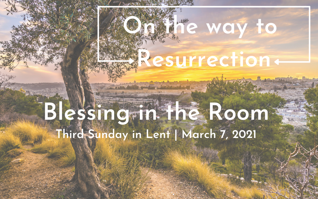 """""""On the way to Resurrection: Blessing in the Room"""" A Sermon by Alan Sherouse"""