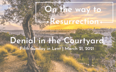 """""""On the way to Resurrection: Denial in the Courtyard"""" A Sermon by Alan Sherouse"""