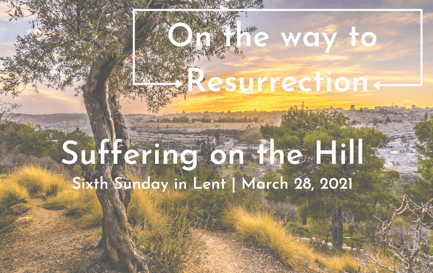 """On the way to Resurrection: Suffering on the Hill"" A Sermon by Alan Sherouse"