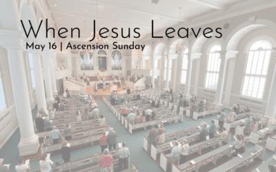 """""""When Jesus Leaves"""" A Sermon by Alan Sherouse"""